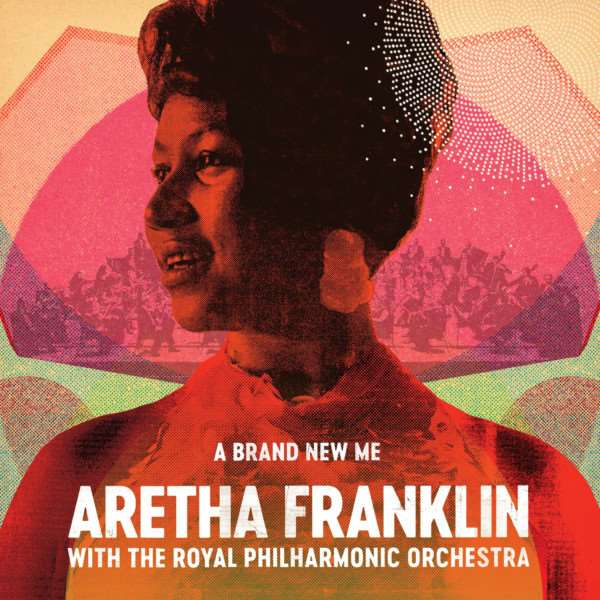 A Brand New Me: Aretha Franklin with the Royal Philharmonic Orchestra.