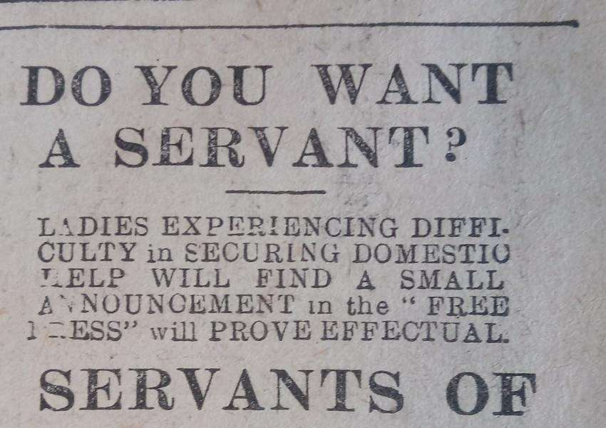 You wouldn't see an advert like this in the Free Press now ' but 100 years ago we were telling readers that an advert in our paper was the best way to secure a servant.